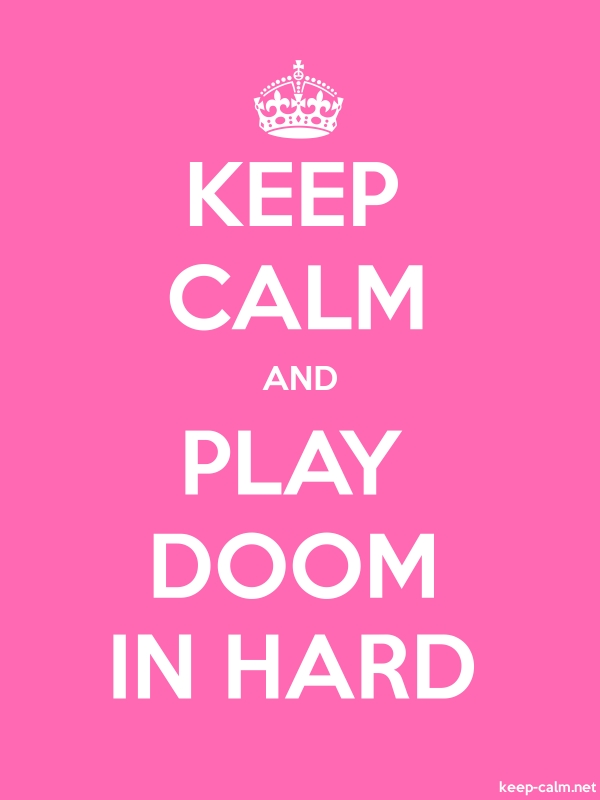 KEEP CALM AND PLAY DOOM IN HARD - white/pink - Default (600x800)