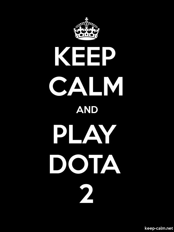 KEEP CALM AND PLAY DOTA 2 - white/black - Default (600x800)