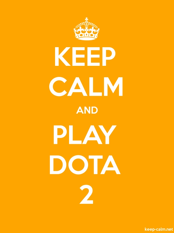KEEP CALM AND PLAY DOTA 2 - white/orange - Default (600x800)