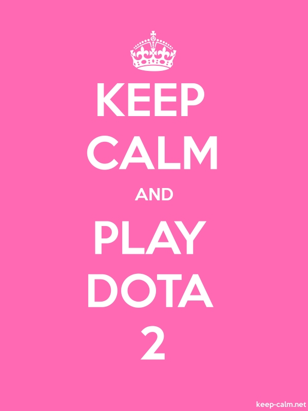 KEEP CALM AND PLAY DOTA 2 - white/pink - Default (600x800)