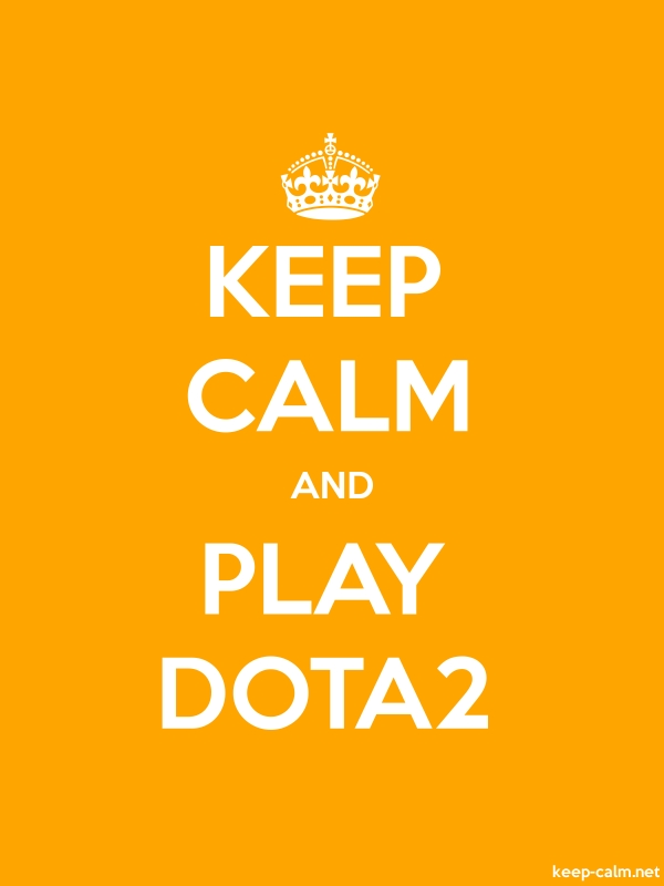 KEEP CALM AND PLAY DOTA2 - white/orange - Default (600x800)