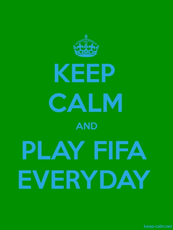 KEEP CALM AND PLAY FIFA EVERYDAY - blue/green - Default (600x800)