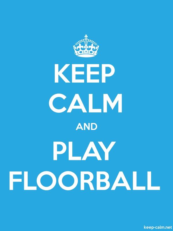KEEP CALM AND PLAY FLOORBALL - white/blue - Default (600x800)