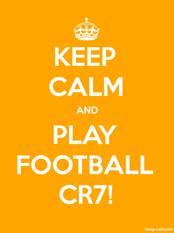 KEEP CALM AND PLAY FOOTBALL CR7! - white/orange - Default (600x800)