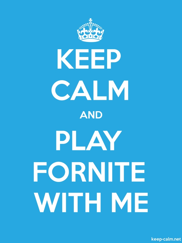 KEEP CALM AND PLAY FORNITE WITH ME - white/blue - Default (600x800)