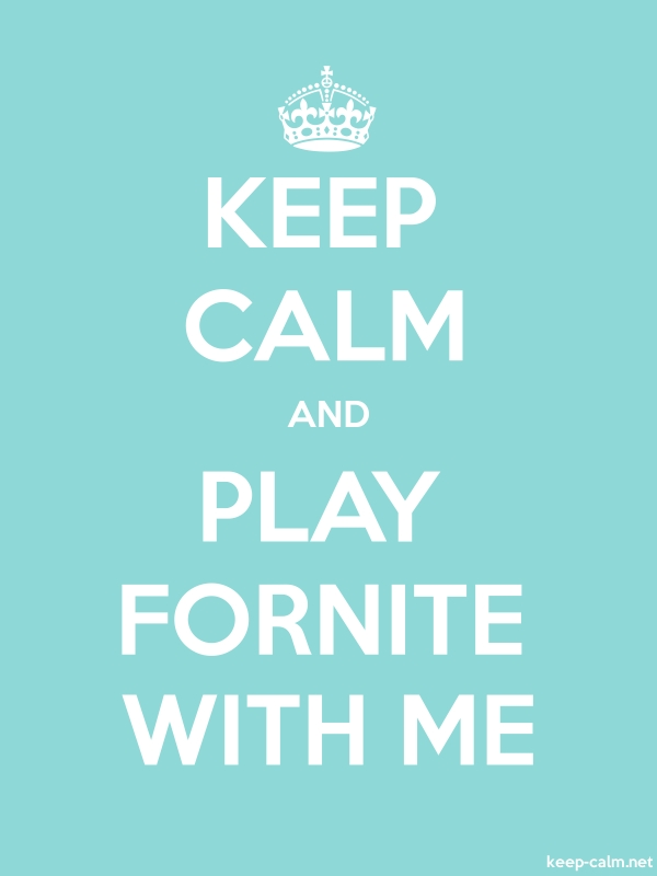 KEEP CALM AND PLAY FORNITE WITH ME - white/lightblue - Default (600x800)