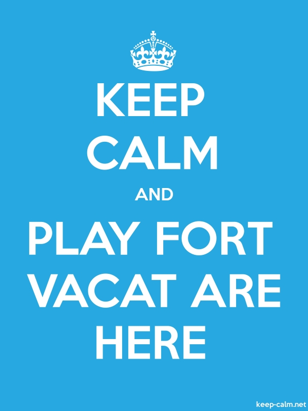 KEEP CALM AND PLAY FORT VACAT ARE HERE - white/blue - Default (600x800)