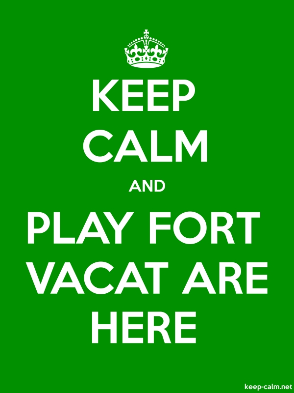 KEEP CALM AND PLAY FORT VACAT ARE HERE - white/green - Default (600x800)
