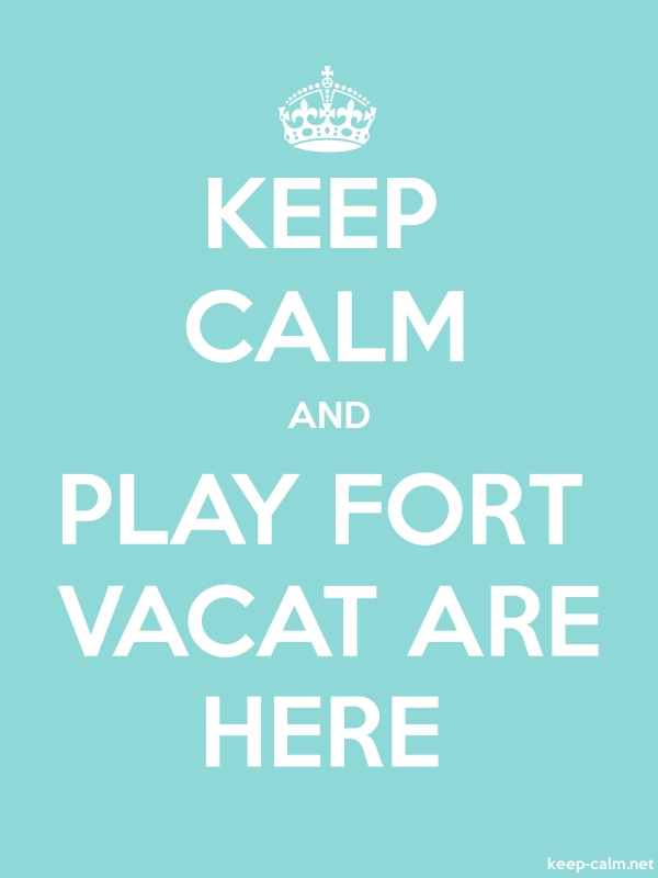 KEEP CALM AND PLAY FORT VACAT ARE HERE - white/lightblue - Default (600x800)