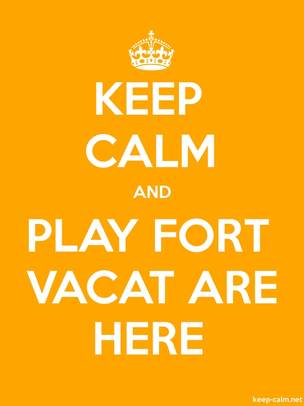 KEEP CALM AND PLAY FORT VACAT ARE HERE - white/orange - Default (600x800)