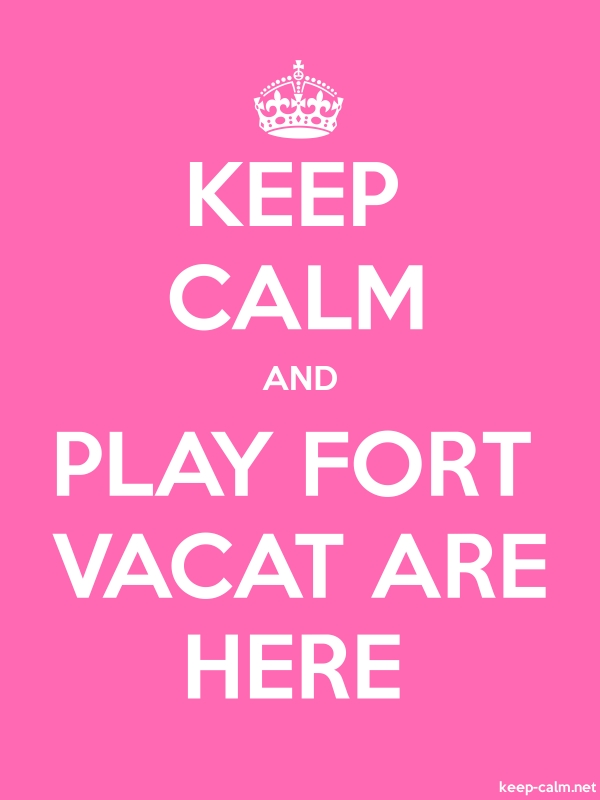 KEEP CALM AND PLAY FORT VACAT ARE HERE - white/pink - Default (600x800)