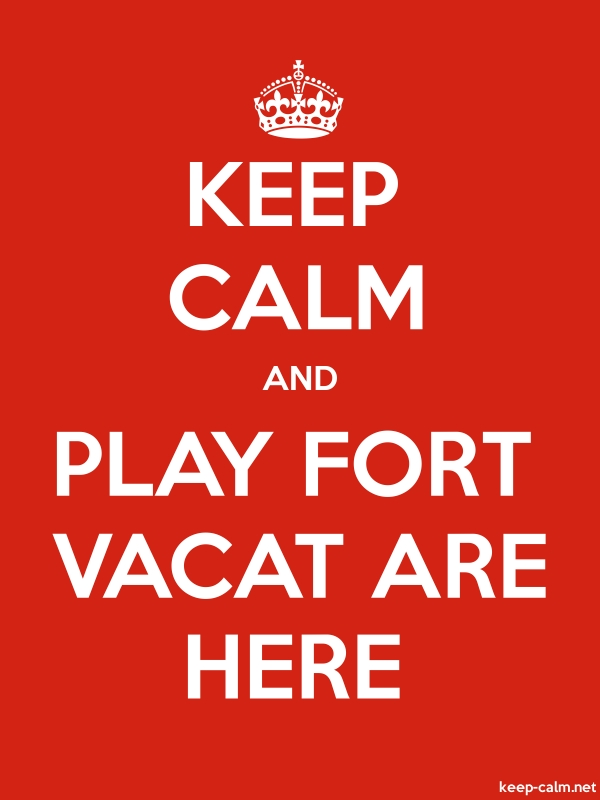 KEEP CALM AND PLAY FORT VACAT ARE HERE - white/red - Default (600x800)