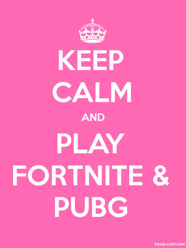 KEEP CALM AND PLAY FORTNITE & PUBG - white/pink - Default (600x800)