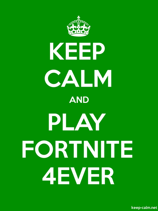KEEP CALM AND PLAY FORTNITE 4EVER - white/green - Default (600x800)