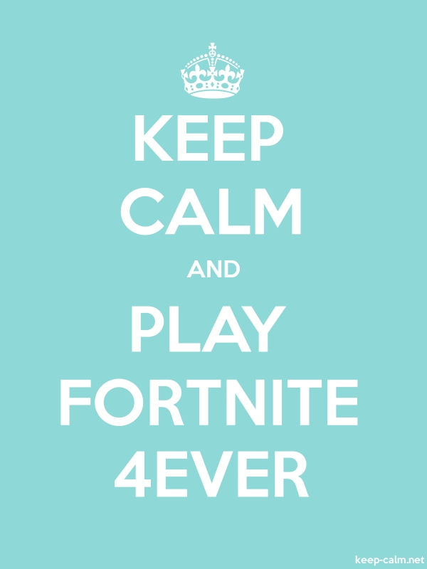 KEEP CALM AND PLAY FORTNITE 4EVER - white/lightblue - Default (600x800)