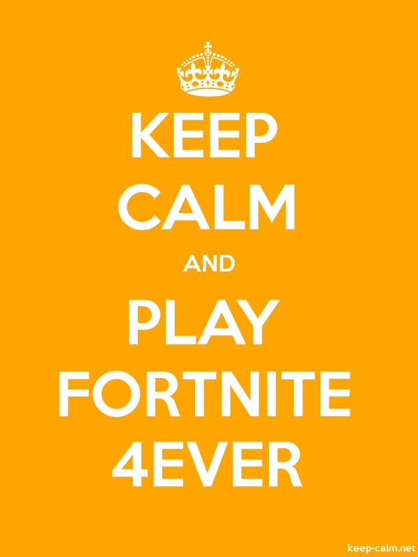 KEEP CALM AND PLAY FORTNITE 4EVER - white/orange - Default (600x800)