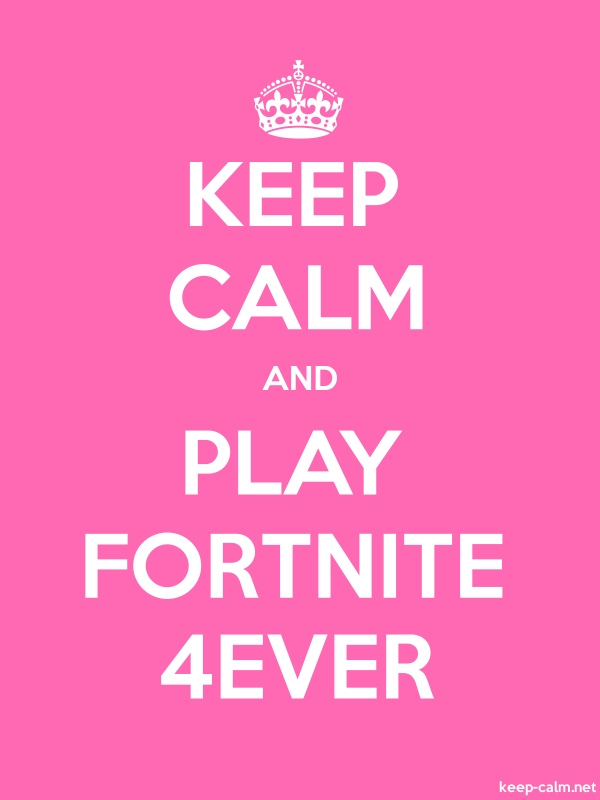 KEEP CALM AND PLAY FORTNITE 4EVER - white/pink - Default (600x800)