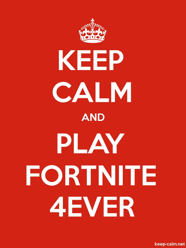 KEEP CALM AND PLAY FORTNITE 4EVER - white/red - Default (600x800)