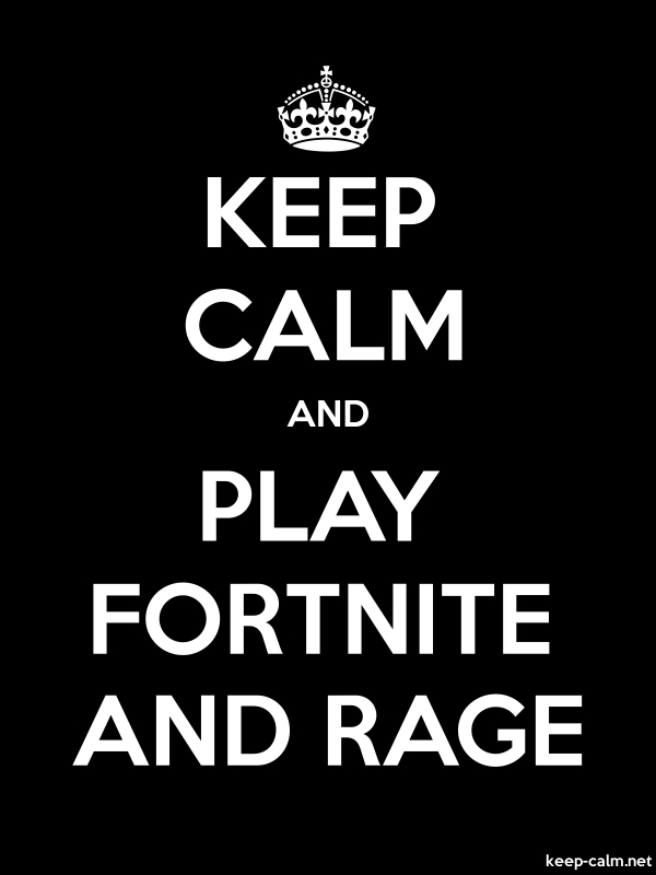 KEEP CALM AND PLAY FORTNITE AND RAGE - white/black - Default (600x800)