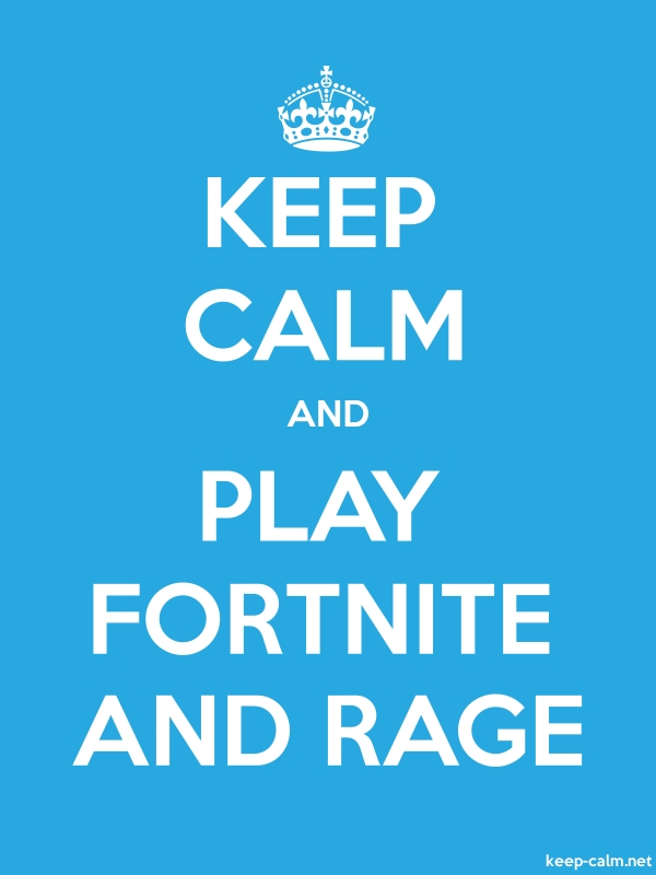 KEEP CALM AND PLAY FORTNITE AND RAGE - white/blue - Default (600x800)