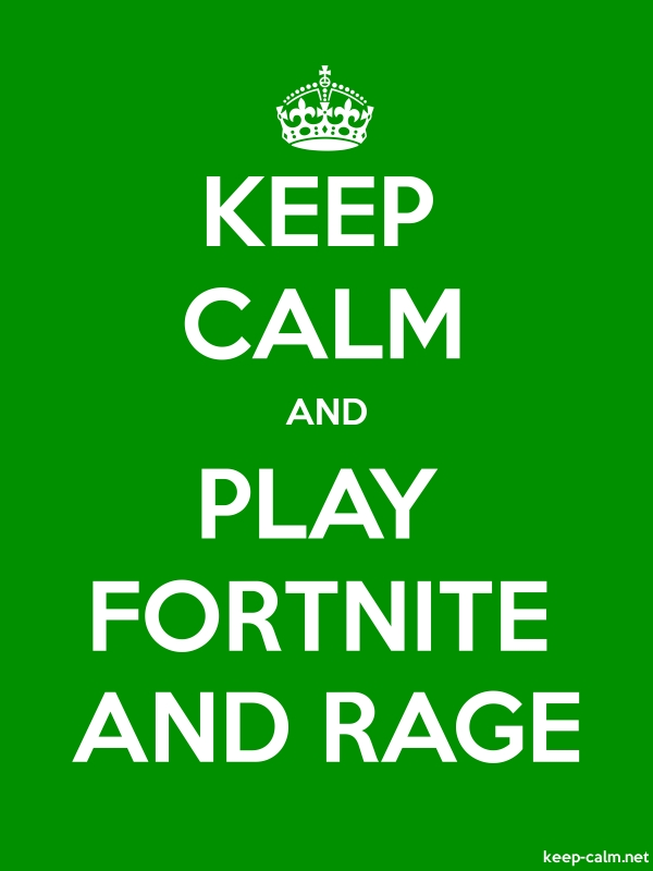 KEEP CALM AND PLAY FORTNITE AND RAGE - white/green - Default (600x800)