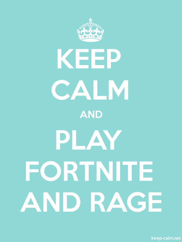 KEEP CALM AND PLAY FORTNITE AND RAGE - white/lightblue - Default (600x800)