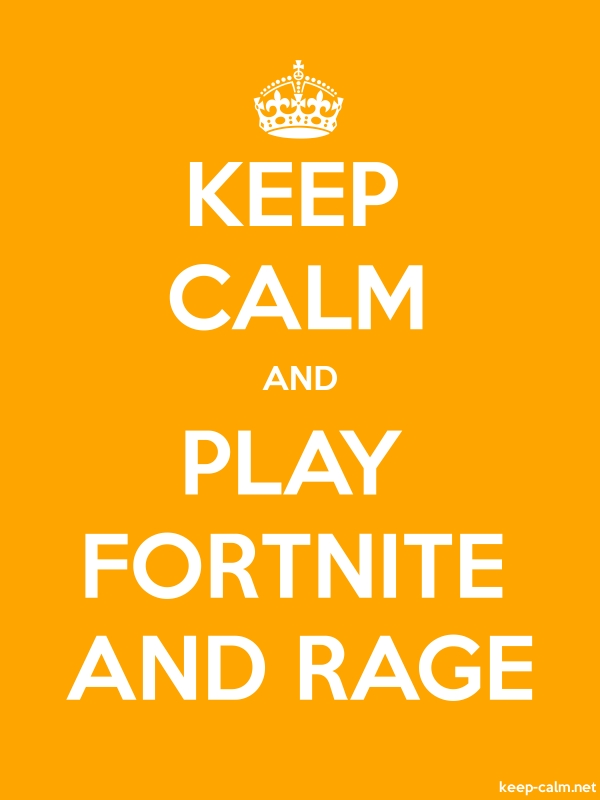 KEEP CALM AND PLAY FORTNITE AND RAGE - white/orange - Default (600x800)