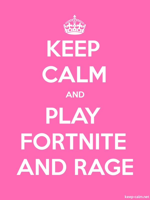 KEEP CALM AND PLAY FORTNITE AND RAGE - white/pink - Default (600x800)