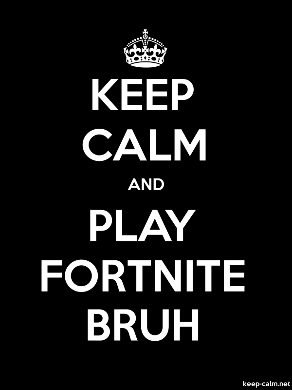 KEEP CALM AND PLAY FORTNITE BRUH - white/black - Default (600x800)