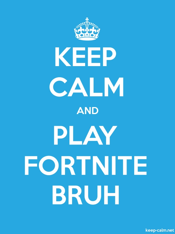 KEEP CALM AND PLAY FORTNITE BRUH - white/blue - Default (600x800)