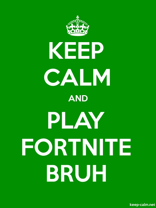 KEEP CALM AND PLAY FORTNITE BRUH - white/green - Default (600x800)