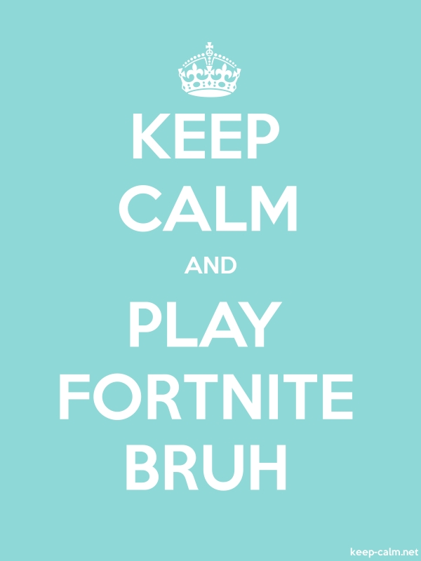 KEEP CALM AND PLAY FORTNITE BRUH - white/lightblue - Default (600x800)