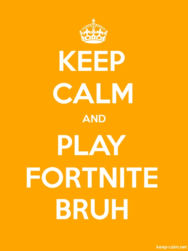 KEEP CALM AND PLAY FORTNITE BRUH - white/orange - Default (600x800)