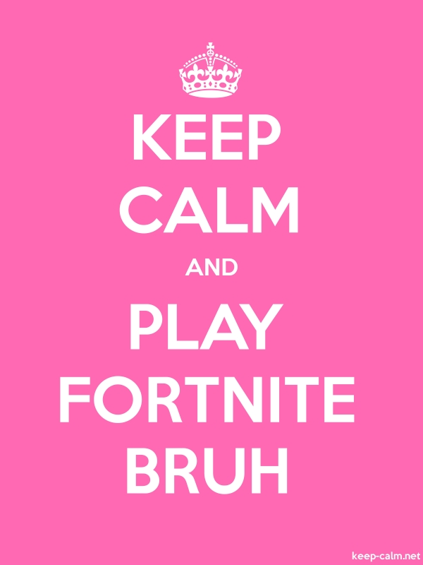 KEEP CALM AND PLAY FORTNITE BRUH - white/pink - Default (600x800)