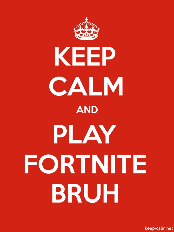 KEEP CALM AND PLAY FORTNITE BRUH - white/red - Default (600x800)