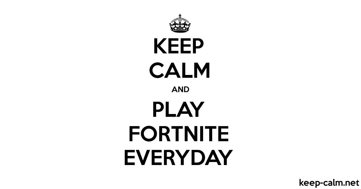 Keep Calm And Play Fortnite Everyday Keep Calm Net