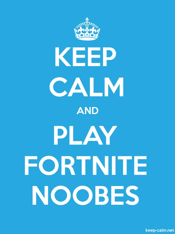 KEEP CALM AND PLAY FORTNITE NOOBES - white/blue - Default (600x800)