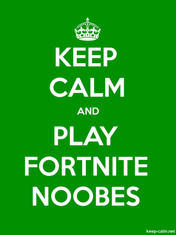 KEEP CALM AND PLAY FORTNITE NOOBES - white/green - Default (600x800)