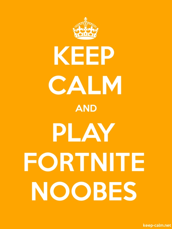 KEEP CALM AND PLAY FORTNITE NOOBES - white/orange - Default (600x800)