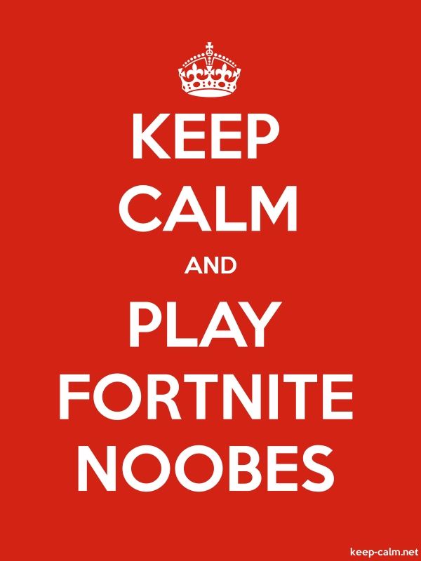 KEEP CALM AND PLAY FORTNITE NOOBES - white/red - Default (600x800)