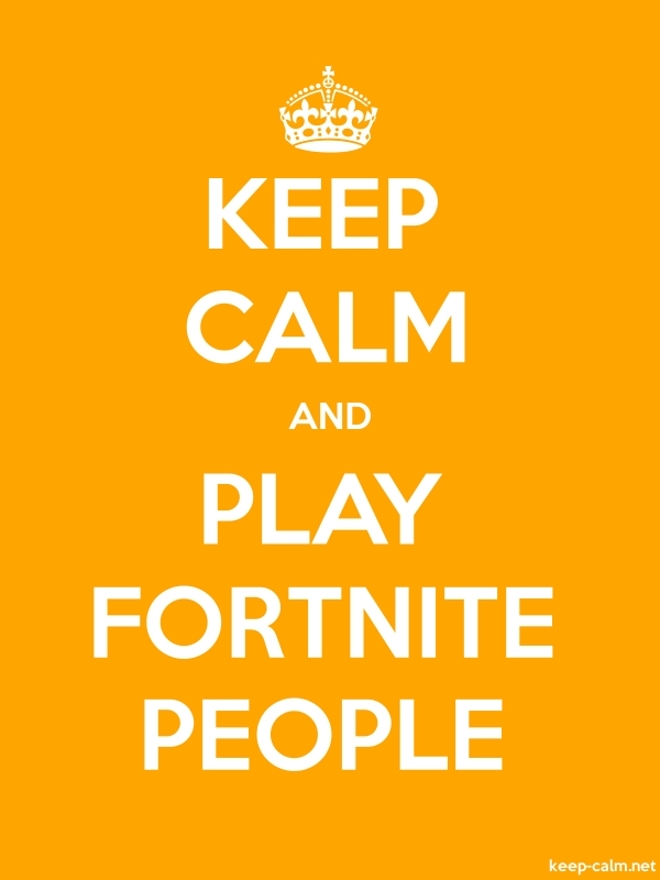 KEEP CALM AND PLAY FORTNITE PEOPLE - white/orange - Default (600x800)