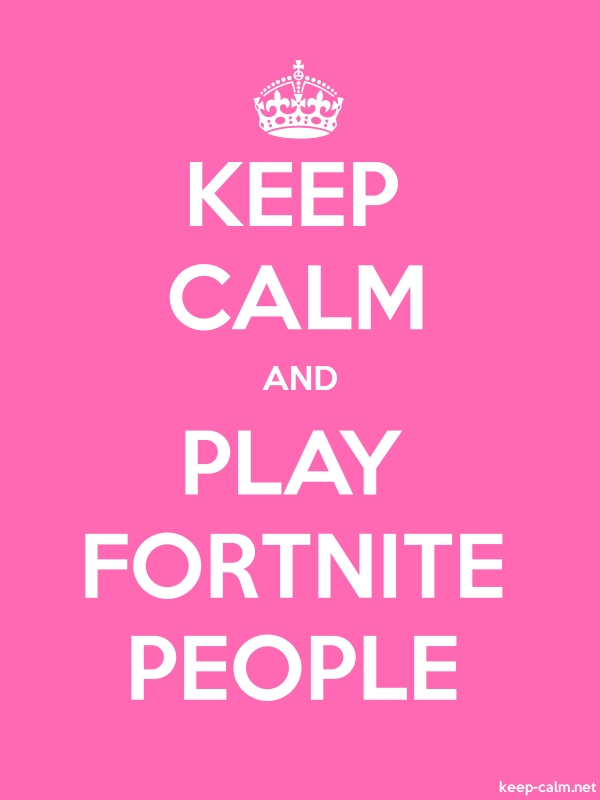 KEEP CALM AND PLAY FORTNITE PEOPLE - white/pink - Default (600x800)