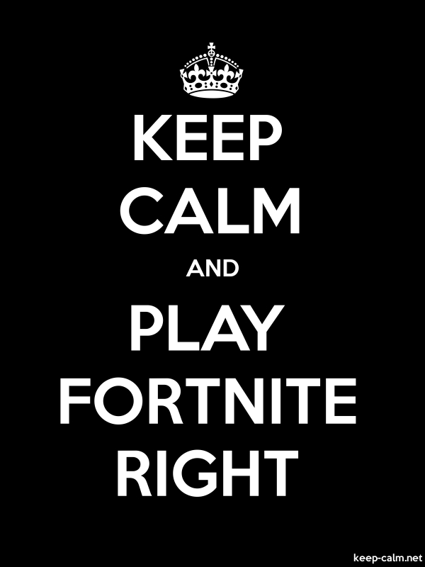 KEEP CALM AND PLAY FORTNITE RIGHT - white/black - Default (600x800)