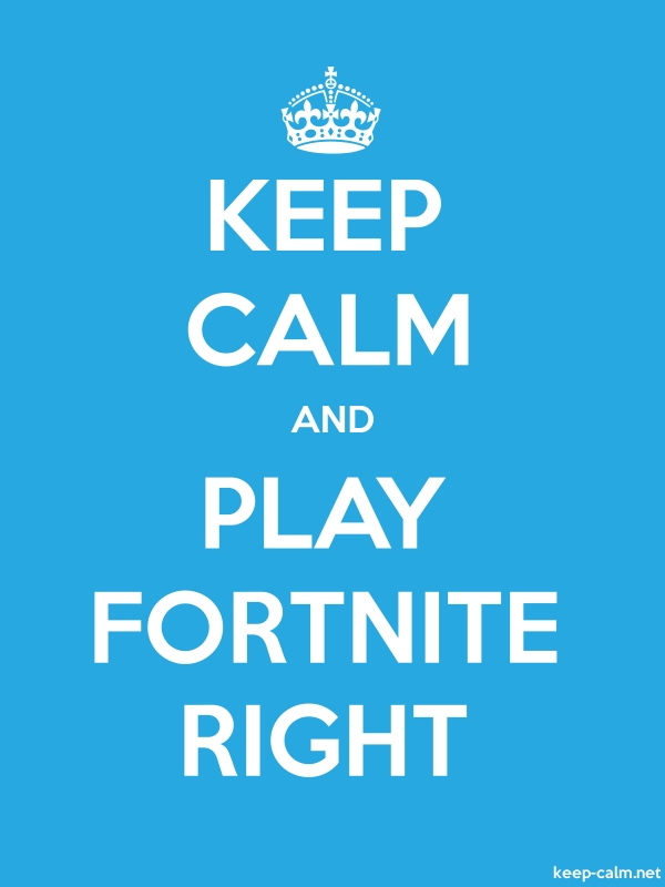 KEEP CALM AND PLAY FORTNITE RIGHT - white/blue - Default (600x800)