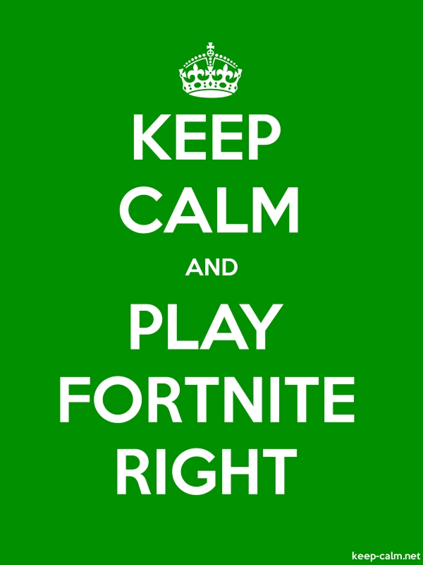 KEEP CALM AND PLAY FORTNITE RIGHT - white/green - Default (600x800)