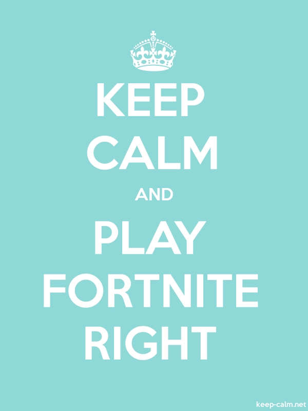 KEEP CALM AND PLAY FORTNITE RIGHT - white/lightblue - Default (600x800)