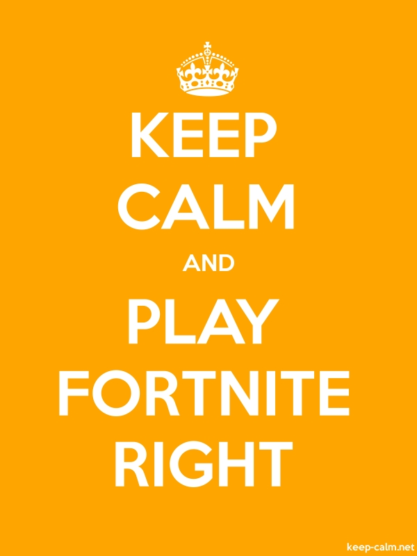 KEEP CALM AND PLAY FORTNITE RIGHT - white/orange - Default (600x800)