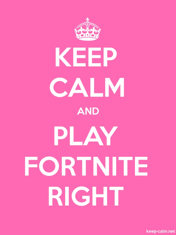KEEP CALM AND PLAY FORTNITE RIGHT - white/pink - Default (600x800)
