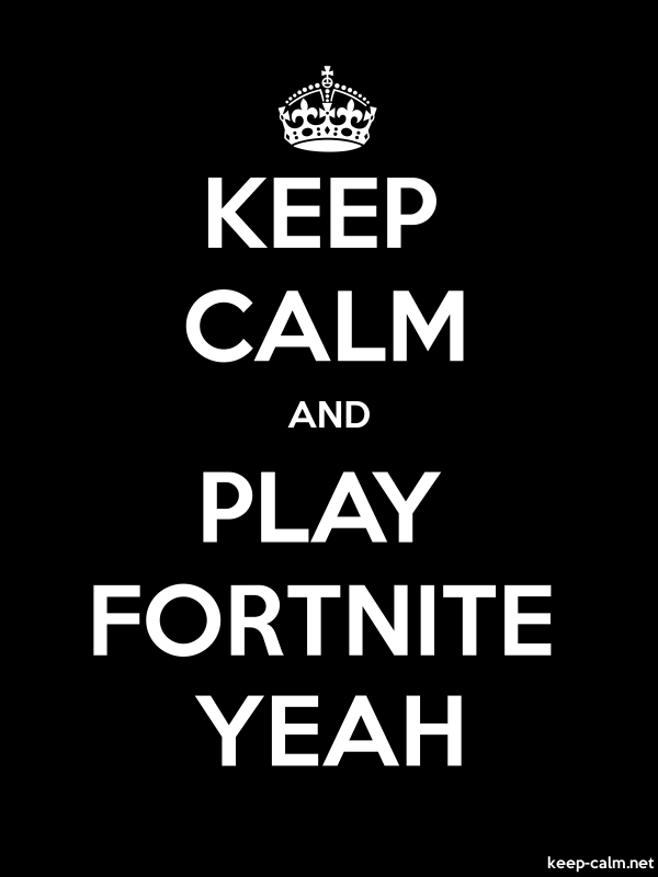 KEEP CALM AND PLAY FORTNITE YEAH - white/black - Default (600x800)