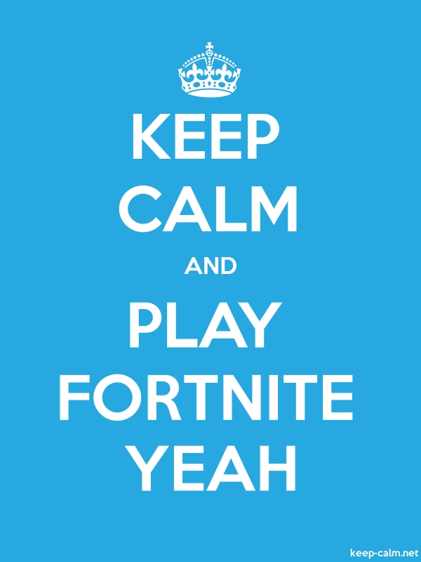 KEEP CALM AND PLAY FORTNITE YEAH - white/blue - Default (600x800)